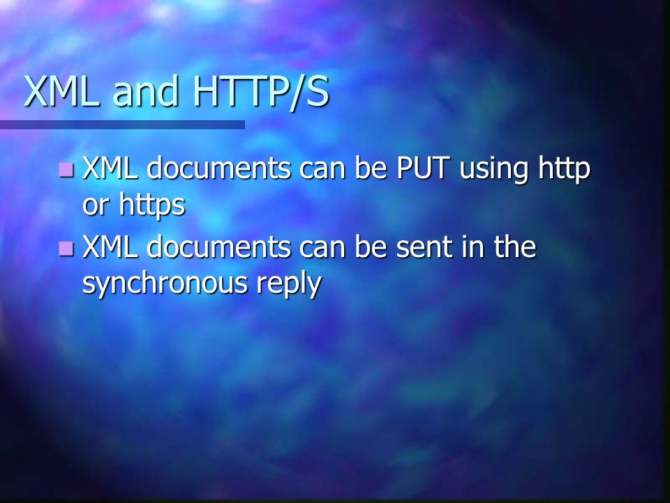 XML and HTTP/S XML documents can be PUT using http or https