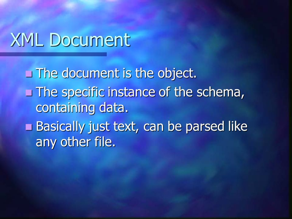 XML Document The document is the object.