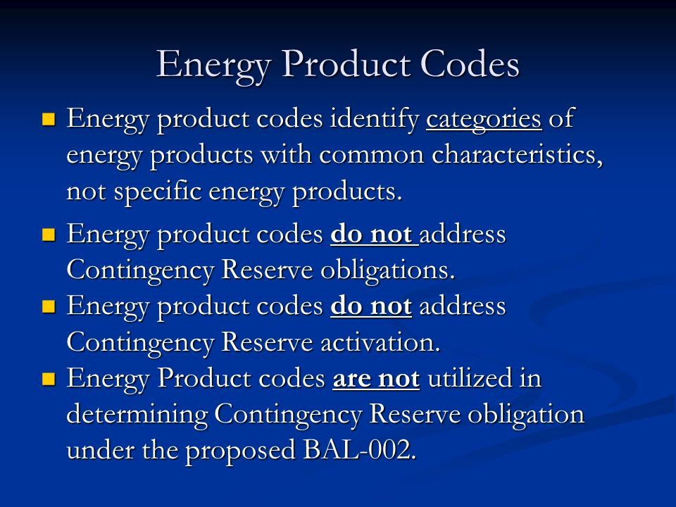 Energy Product Codes Energy product codes identify categories of energy products with common characteristics, not specific energy products.