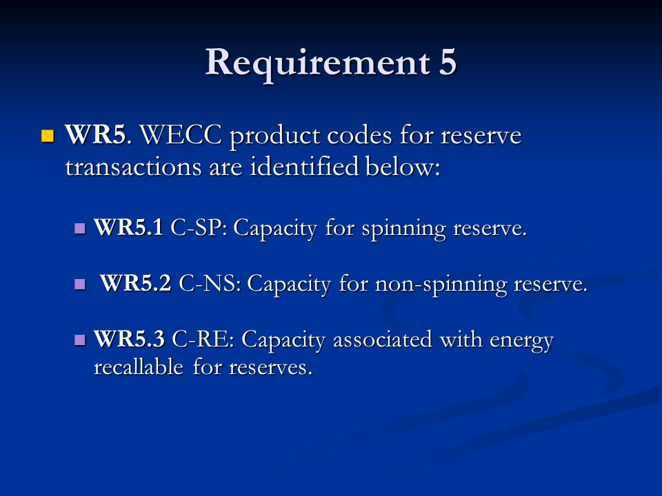 Requirement 5 WR5. WECC product codes for reserve transactions are identified below: WR5.1 C-SP: Capacity for spinning reserve.
