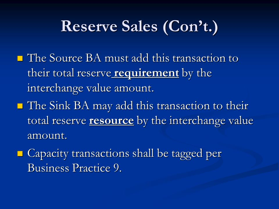 Reserve Sales (Con't.) The Source BA must add this transaction to their total reserve requirement by the interchange value amount.