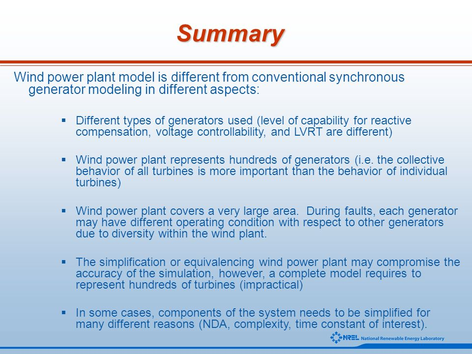 Summary Wind power plant model is different from conventional synchronous generator modeling in different aspects: