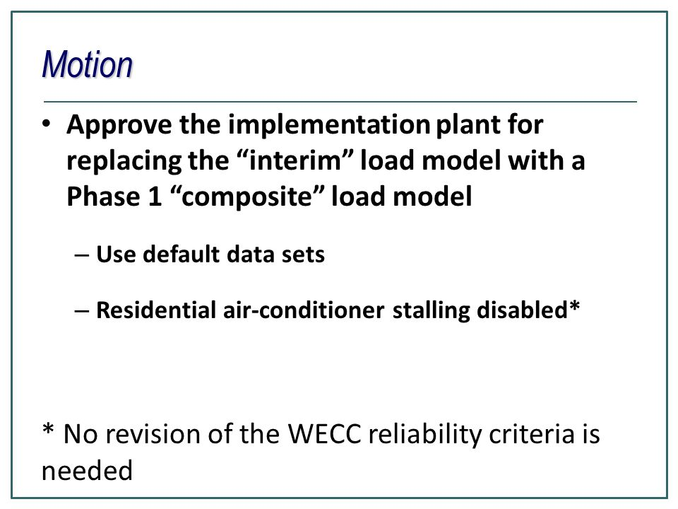 Motion Approve the implementation plant for replacing the interim load model with a Phase 1 composite load model.
