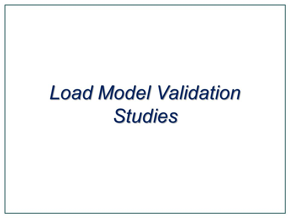 Load Model Validation Studies