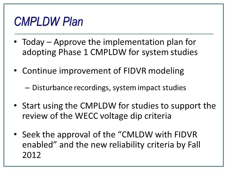 CMPLDW Plan Today – Approve the implementation plan for adopting Phase 1 CMPLDW for system studies.
