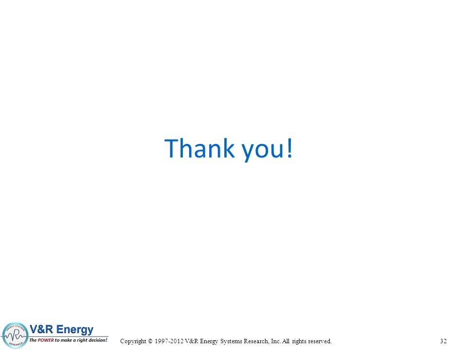 Thank you! Copyright © 1997-2012 V&R Energy Systems Research, Inc. All rights reserved.