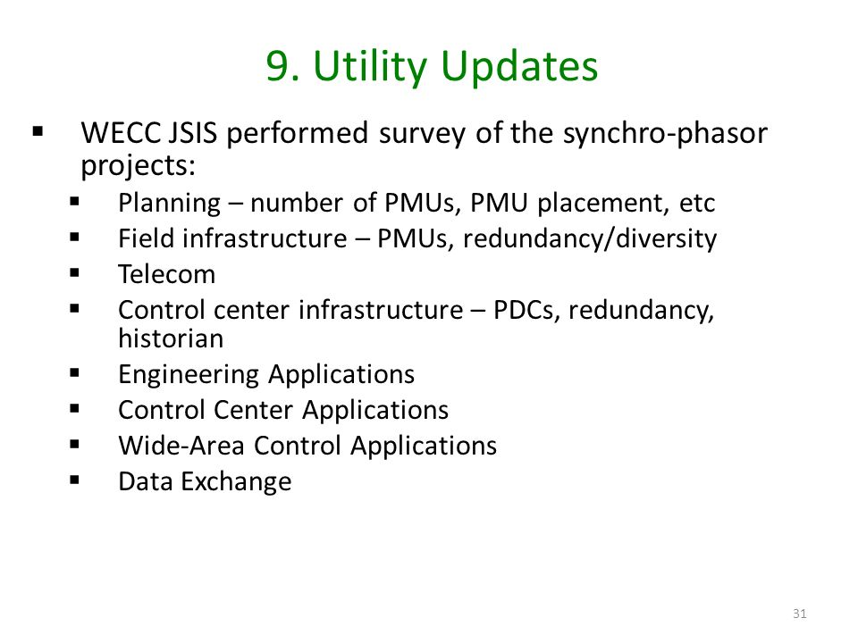 9. Utility Updates WECC JSIS performed survey of the synchro-phasor projects: Planning – number of PMUs, PMU placement, etc.