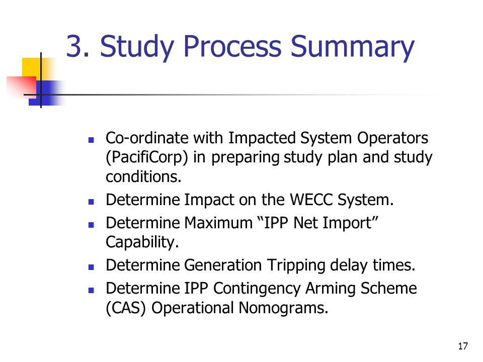 3. Study Process Summary Co-ordinate with Impacted System Operators (PacifiCorp) in preparing study plan and study conditions.