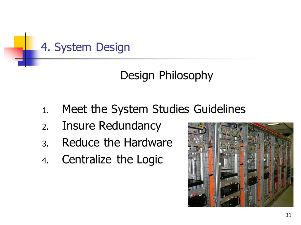 4. System Design Design Philosophy. Meet the System Studies Guidelines. Insure Redundancy. Reduce the Hardware.