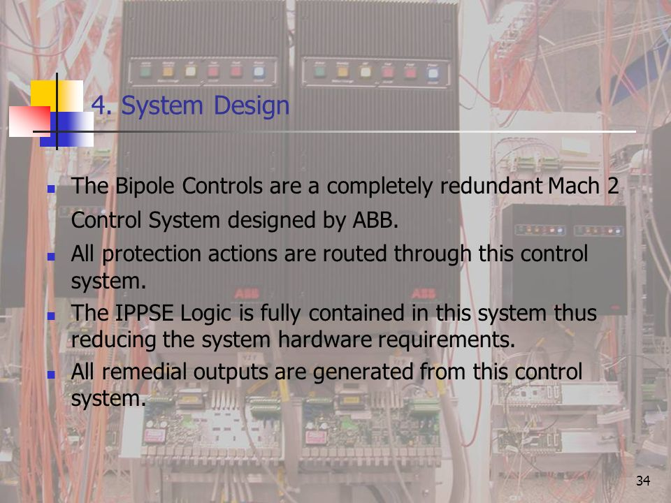4. System Design The Bipole Controls are a completely redundant Mach 2 Control System designed by ABB.