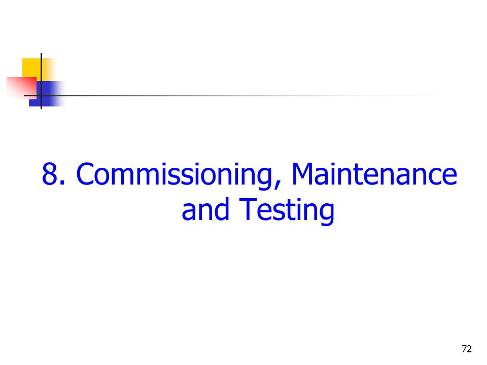 8. Commissioning, Maintenance and Testing