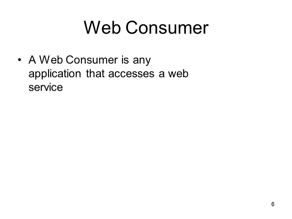 Web Consumer A Web Consumer is any application that accesses a web service