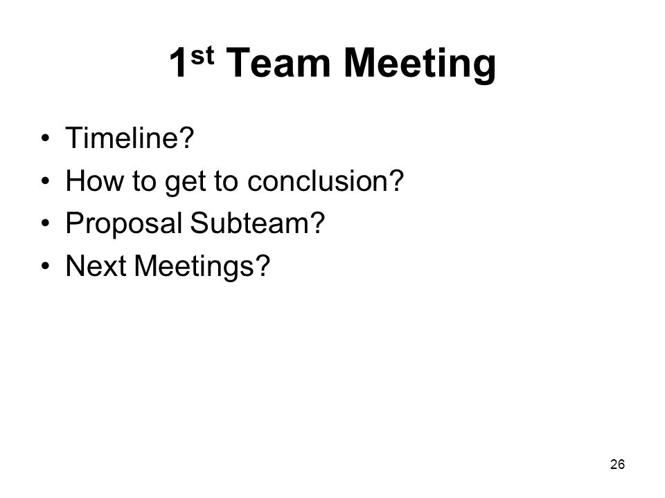 1st Team Meeting Timeline How to get to conclusion Proposal Subteam