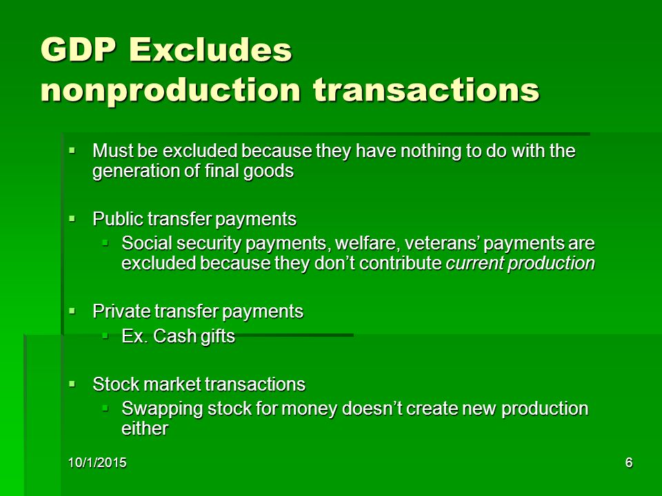 GDP Excludes nonproduction transactions