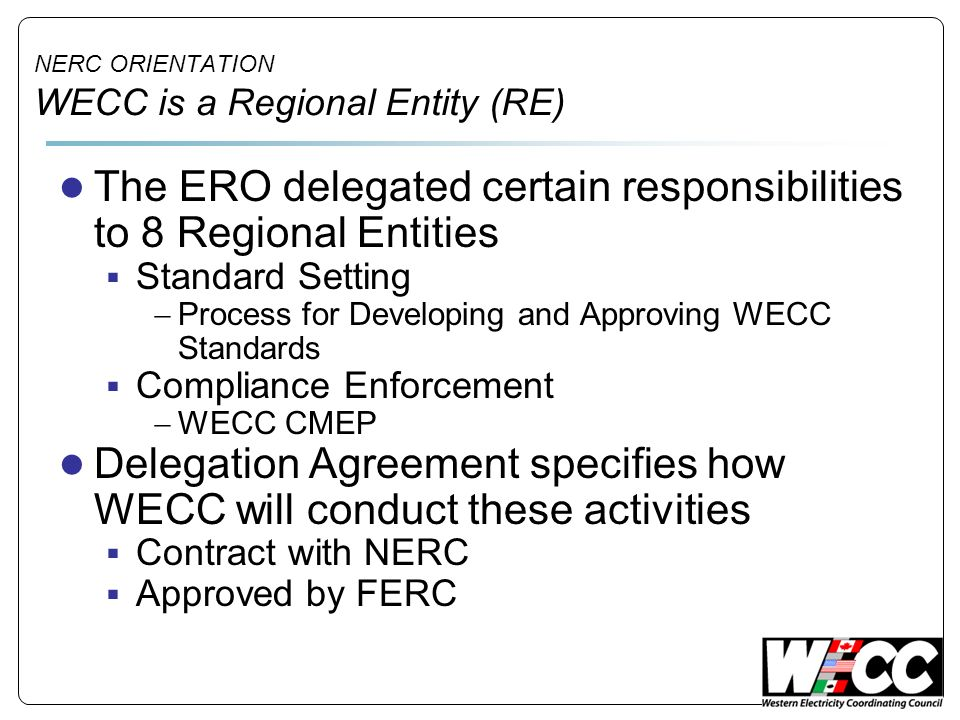 NERC ORIENTATION WECC is a Regional Entity (RE)