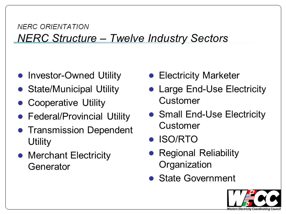 NERC ORIENTATION NERC Structure – Twelve Industry Sectors