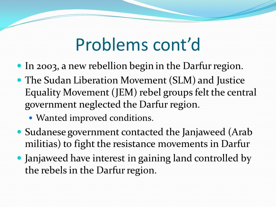 Problems cont'd In 2003, a new rebellion begin in the Darfur region.