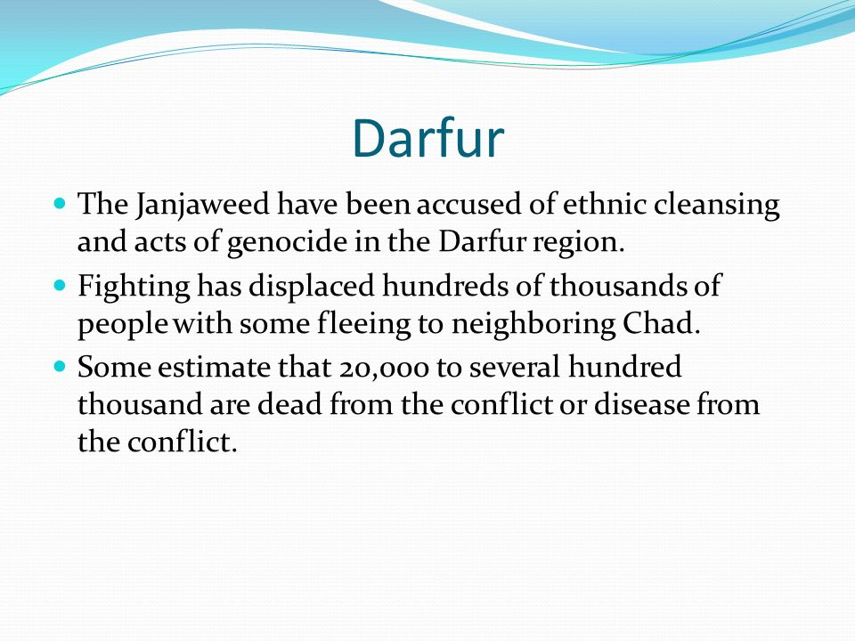 Darfur The Janjaweed have been accused of ethnic cleansing and acts of genocide in the Darfur region.
