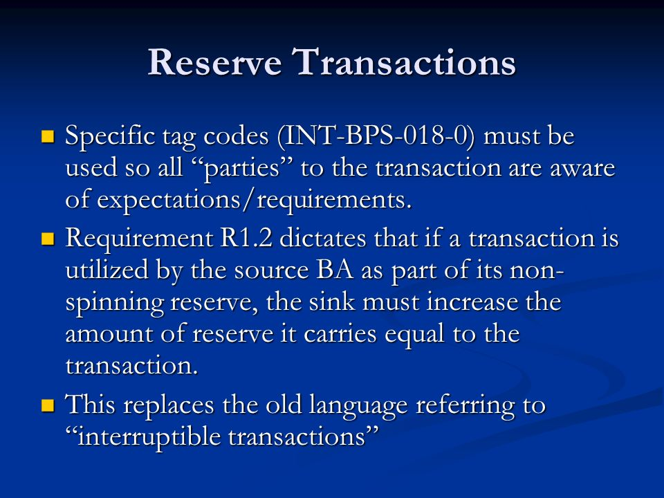 Reserve Transactions Specific tag codes (INT-BPS-018-0) must be used so all parties to the transaction are aware of expectations/requirements.