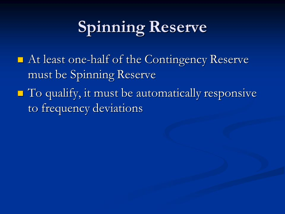 Spinning Reserve At least one-half of the Contingency Reserve must be Spinning Reserve.