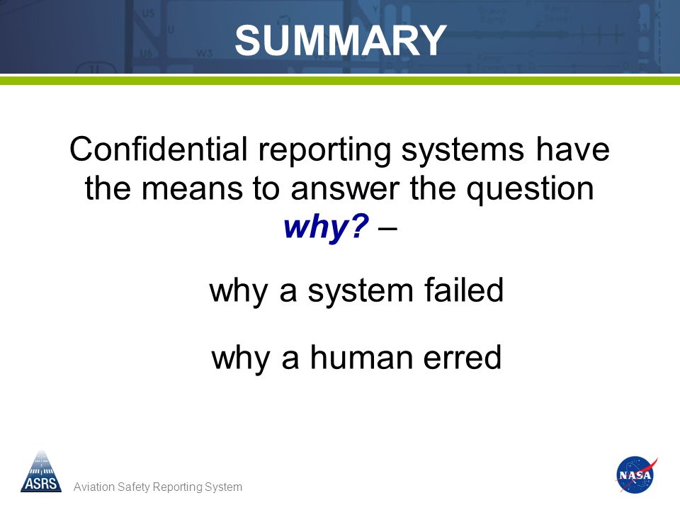 SUMMARY Confidential reporting systems have the means to answer the question why – why a system failed.
