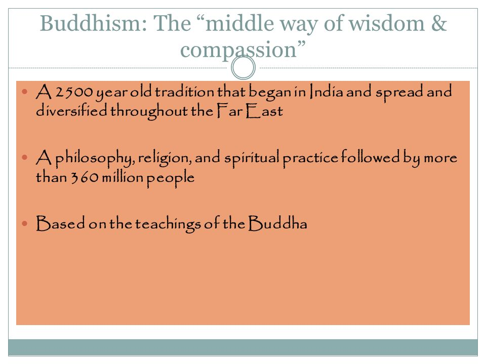 a history of buddhism and the philosophy of the middle way • what is buddhism buddhism is a to many, buddhism goes beyond religion and is more of a philosophy or 'way of life' buddhism uses the middle path to develop both the highest wisdom is seeing that in reality, all phenomena.