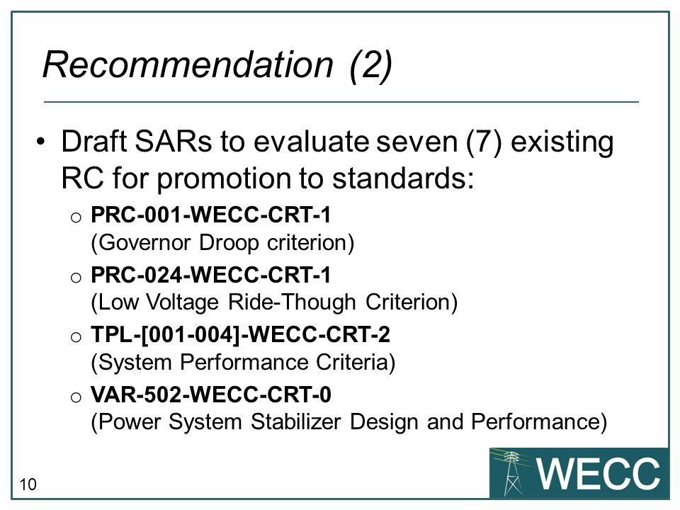 Recommendation (2) Draft SARs to evaluate seven (7) existing RC for promotion to standards: PRC-001-WECC-CRT-1 (Governor Droop criterion)