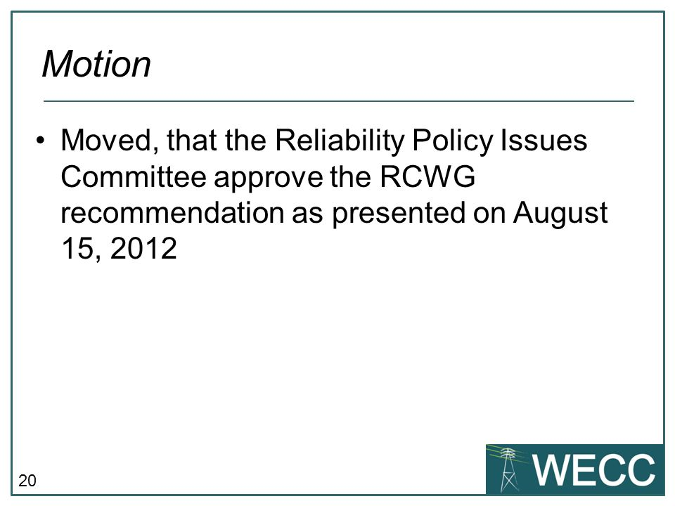 Motion Moved, that the Reliability Policy Issues Committee approve the RCWG recommendation as presented on August 15, 2012.
