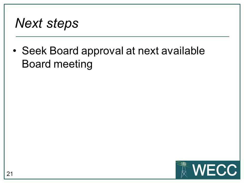 Next steps Seek Board approval at next available Board meeting