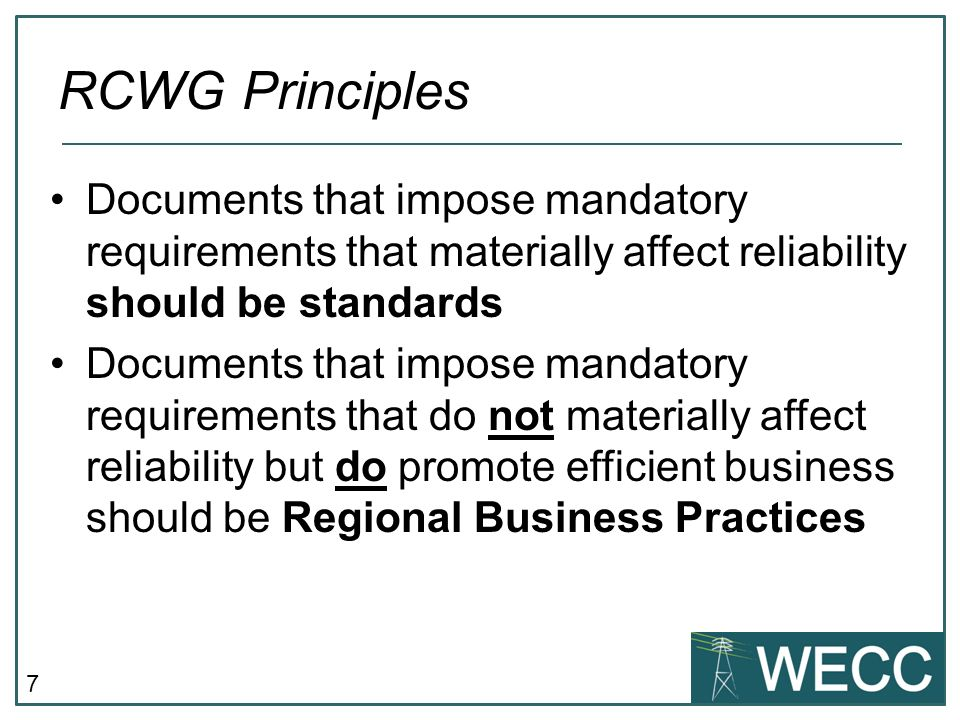 RCWG Principles Documents that impose mandatory requirements that materially affect reliability should be standards.