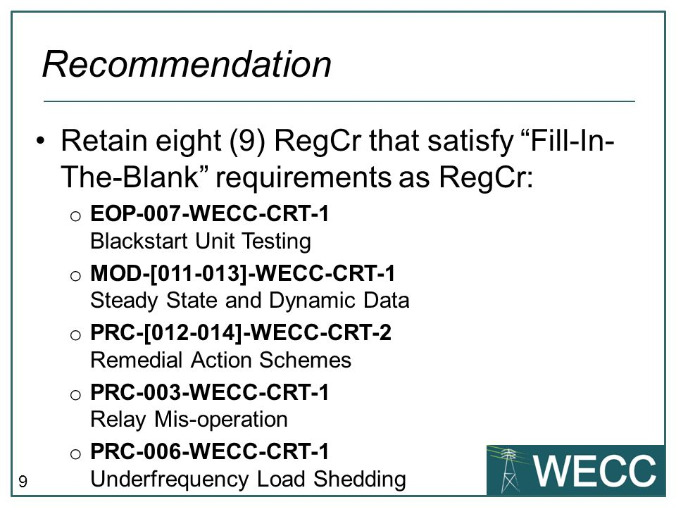 Recommendation Retain eight (9) RegCr that satisfy Fill-In-The-Blank requirements as RegCr: EOP-007-WECC-CRT-1 Blackstart Unit Testing.