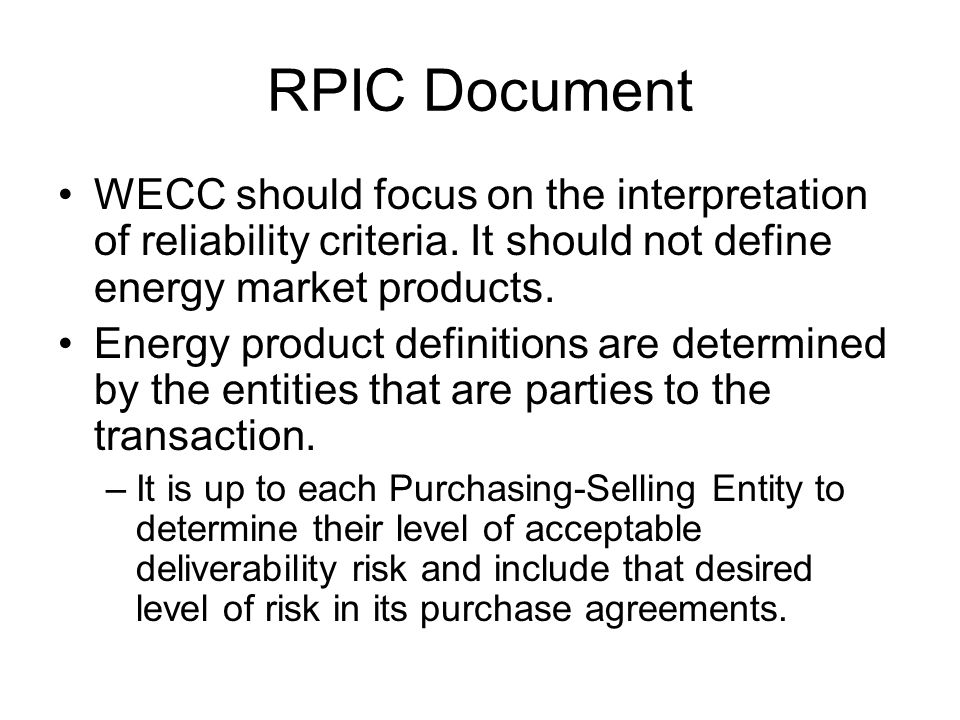 RPIC Document WECC should focus on the interpretation of reliability criteria. It should not define energy market products.