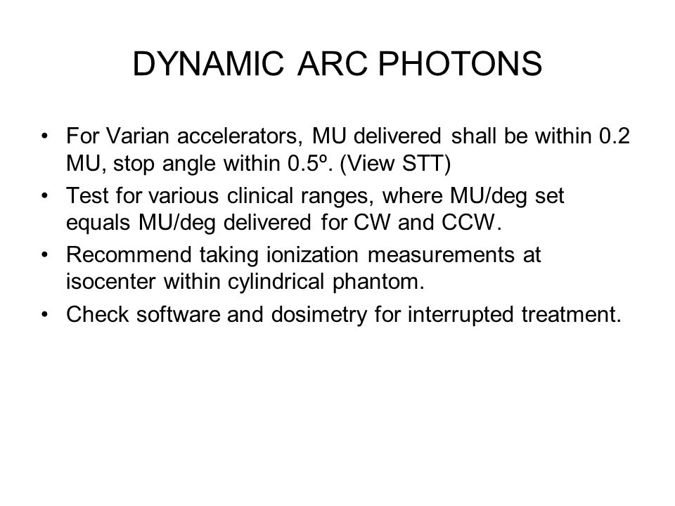 DYNAMIC ARC PHOTONS For Varian accelerators, MU delivered shall be within 0.2 MU, stop angle within 0.5º. (View STT)