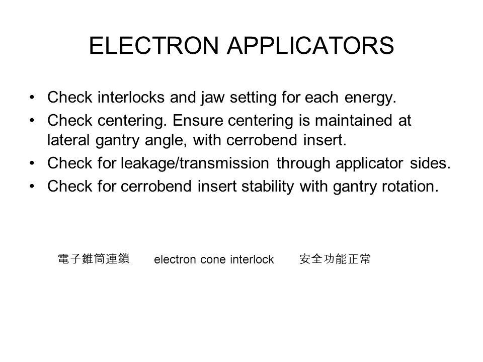 ELECTRON APPLICATORS Check interlocks and jaw setting for each energy.