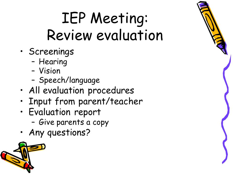 speech evaluation Before a school may conduct a speech evaluation, a parent or guardian must provide written permission however, many schools provide a speech screening for new students, including kindergarteners.