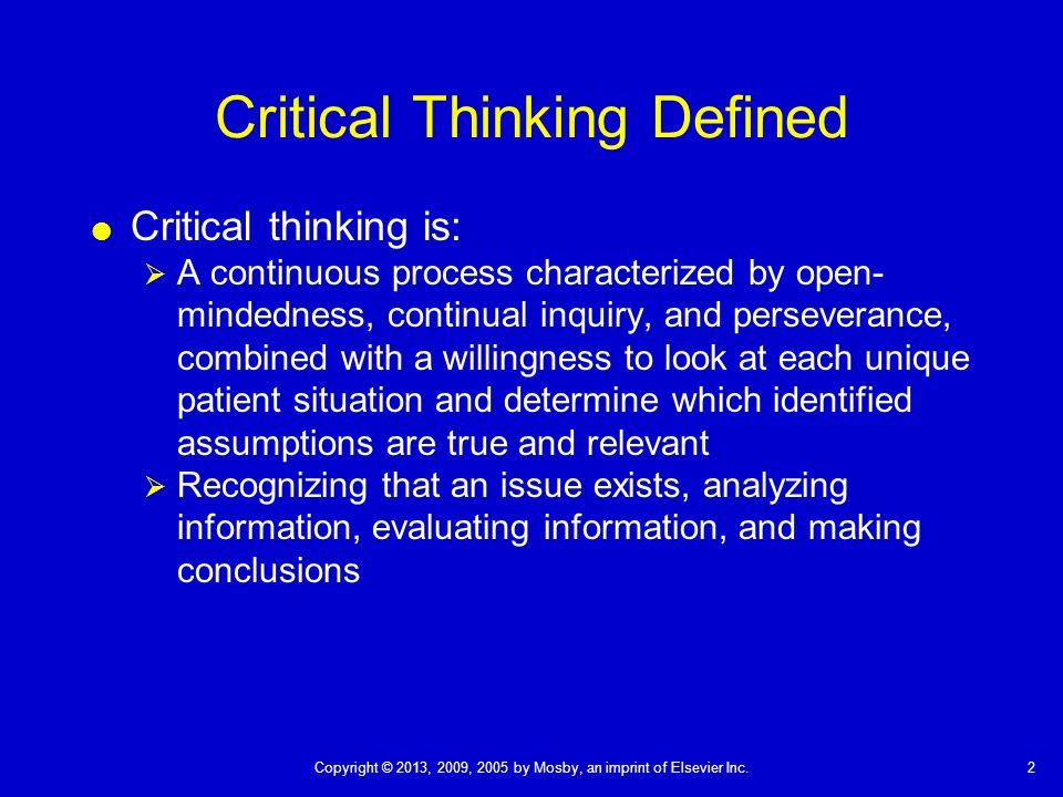 critical thinking defined nursing Chapter 04: nursing process and critical thinking test bank multiple choice 1 the nurse who uses the nursing process will: a help reduce the obvious signs of discomfort.