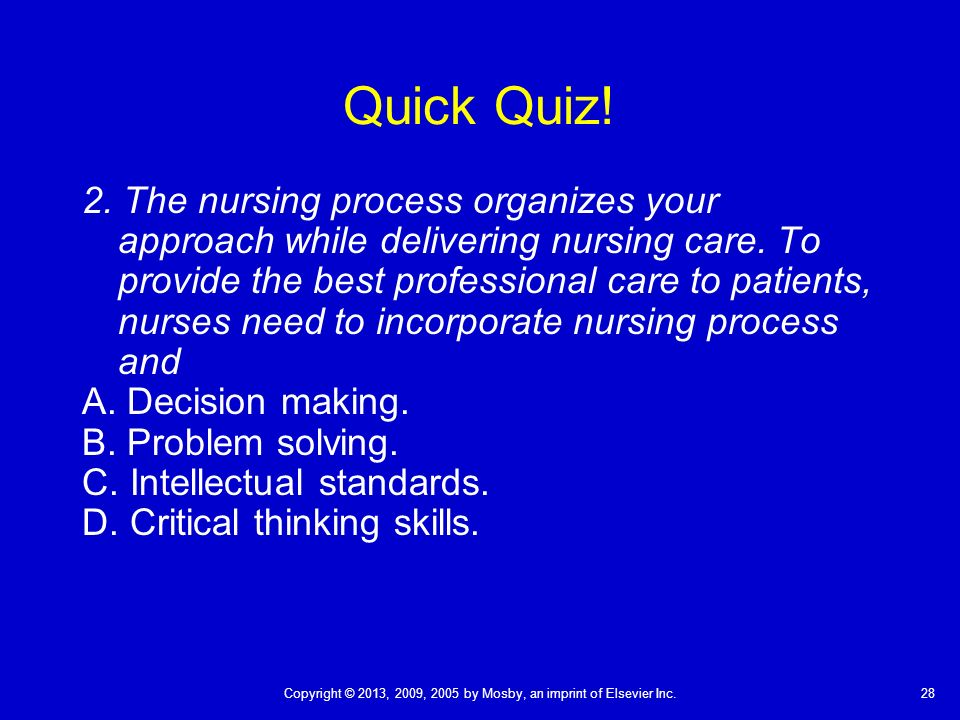 critical thinking nursing quiz Critical thinking schmritical thinking the term gets tossed around so much in nursing education now that it has really lost all value in fact, i think that rather than teaching students how to critically think.