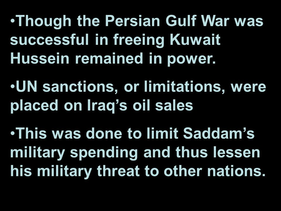 Though the Persian Gulf War was successful in freeing Kuwait Hussein remained in power.