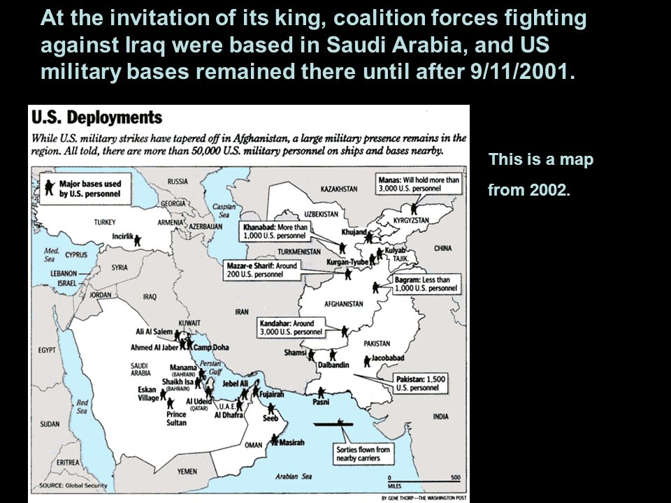 At the invitation of its king, coalition forces fighting against Iraq were based in Saudi Arabia, and US military bases remained there until after 9/11/2001.