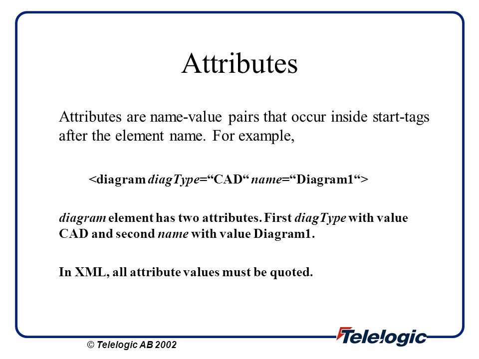 Attributes Attributes are name-value pairs that occur inside start-tags after the element name. For example,