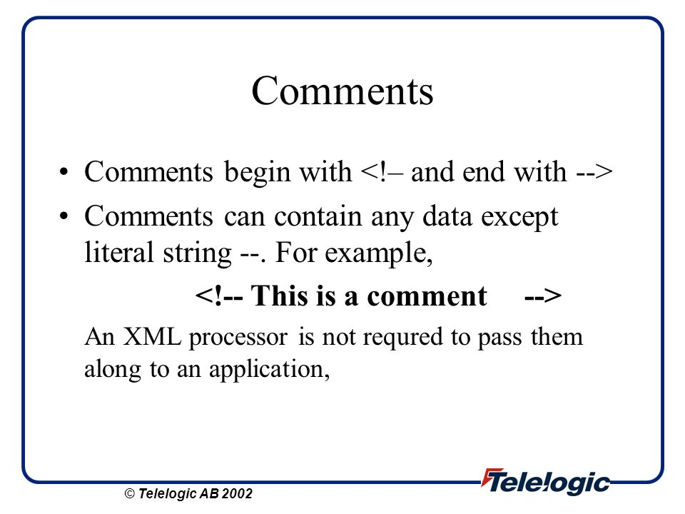 Comments Comments begin with <!– and end with -->
