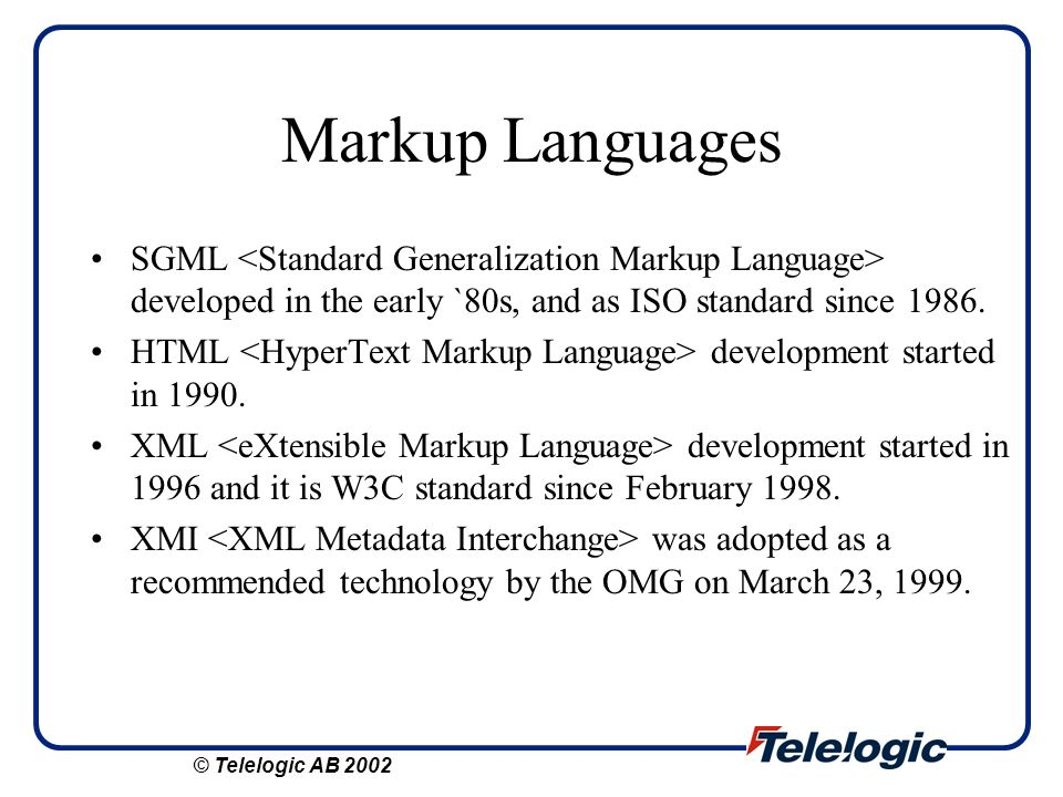 Markup Languages SGML <Standard Generalization Markup Language> developed in the early `80s, and as ISO standard since 1986.