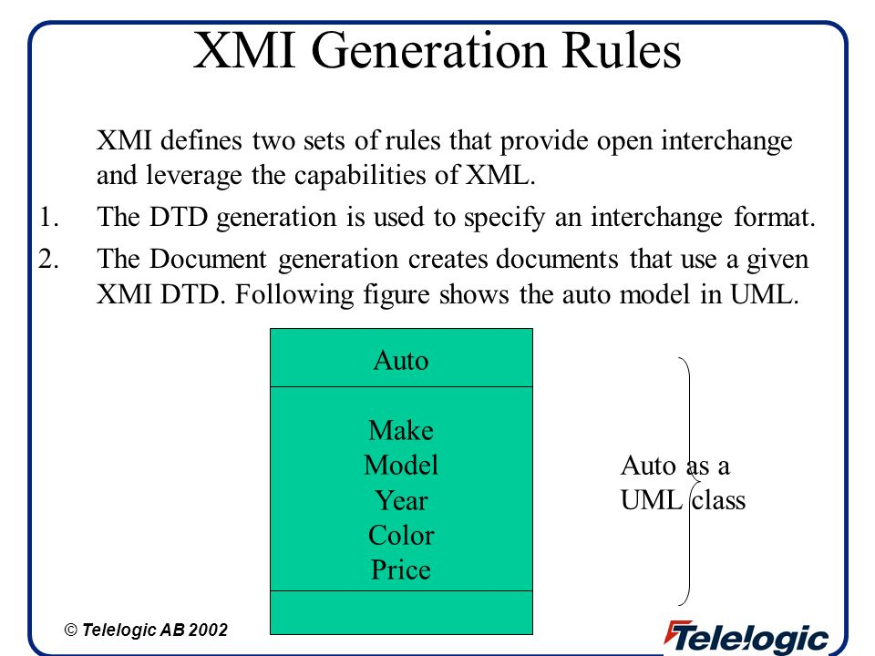 XMI Generation Rules XMI defines two sets of rules that provide open interchange and leverage the capabilities of XML.
