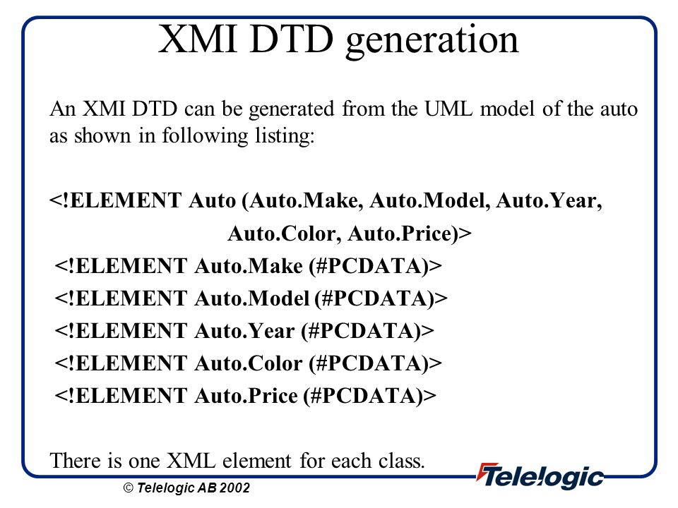 XMI DTD generation An XMI DTD can be generated from the UML model of the auto as shown in following listing: