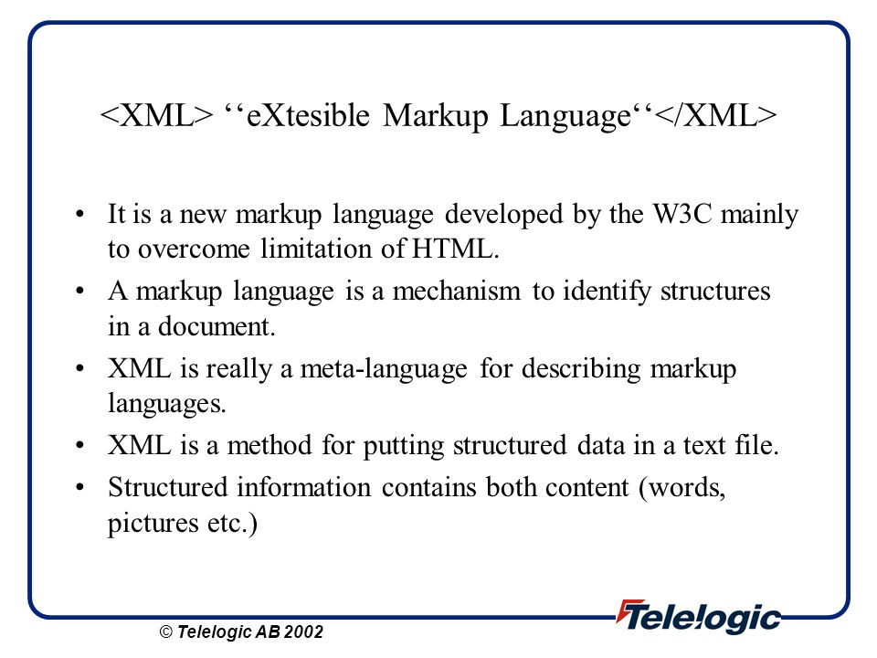 <XML> ''eXtesible Markup Language''</XML>