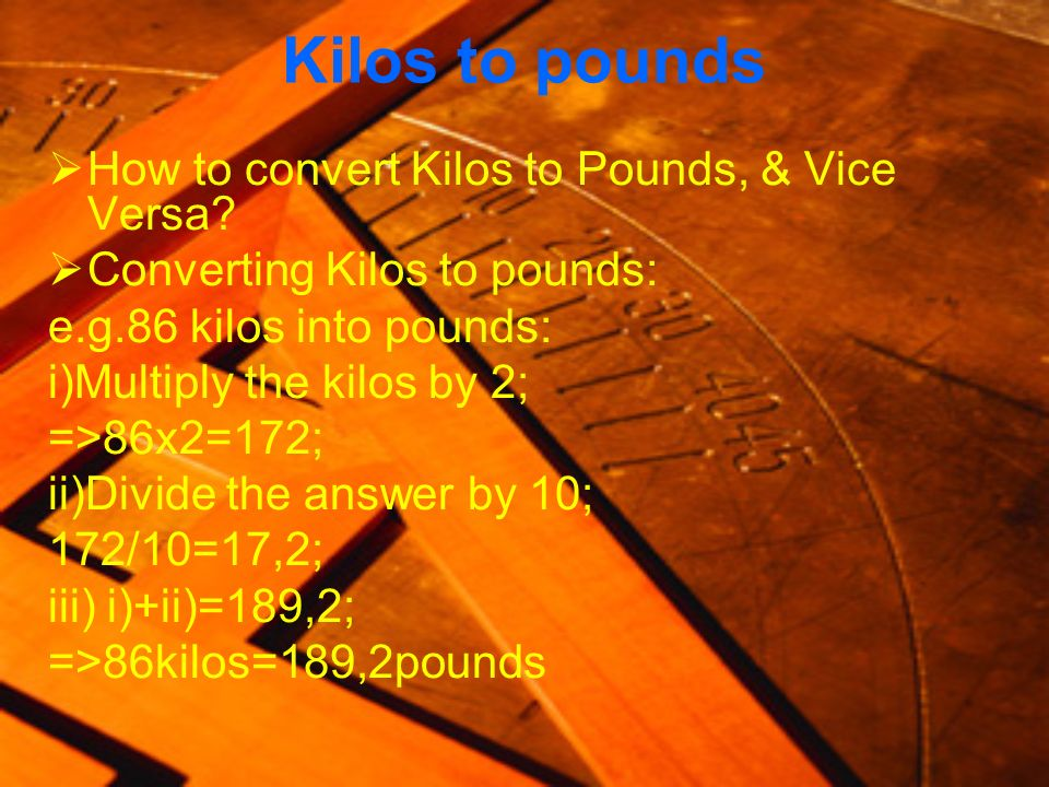 Kilos to pounds How to convert Kilos to Pounds, & Vice Versa