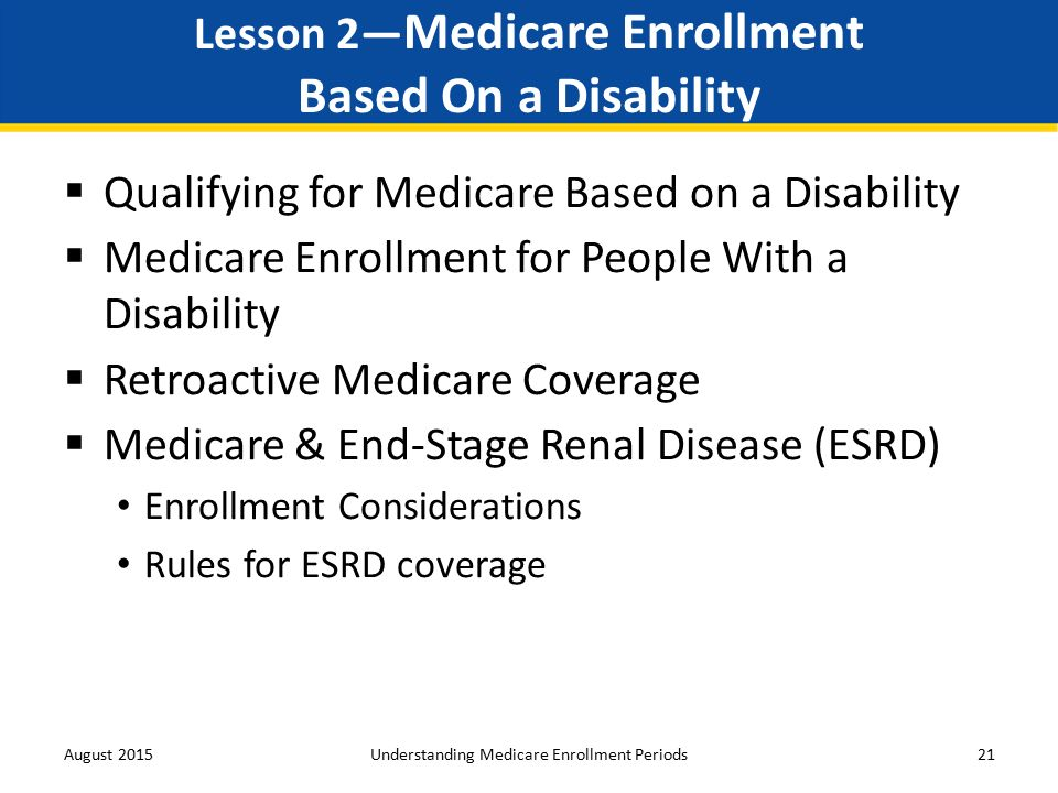 Understanding medicare enrollment periods ppt download lesson 2medicare enrollment based on a disability ccuart Choice Image