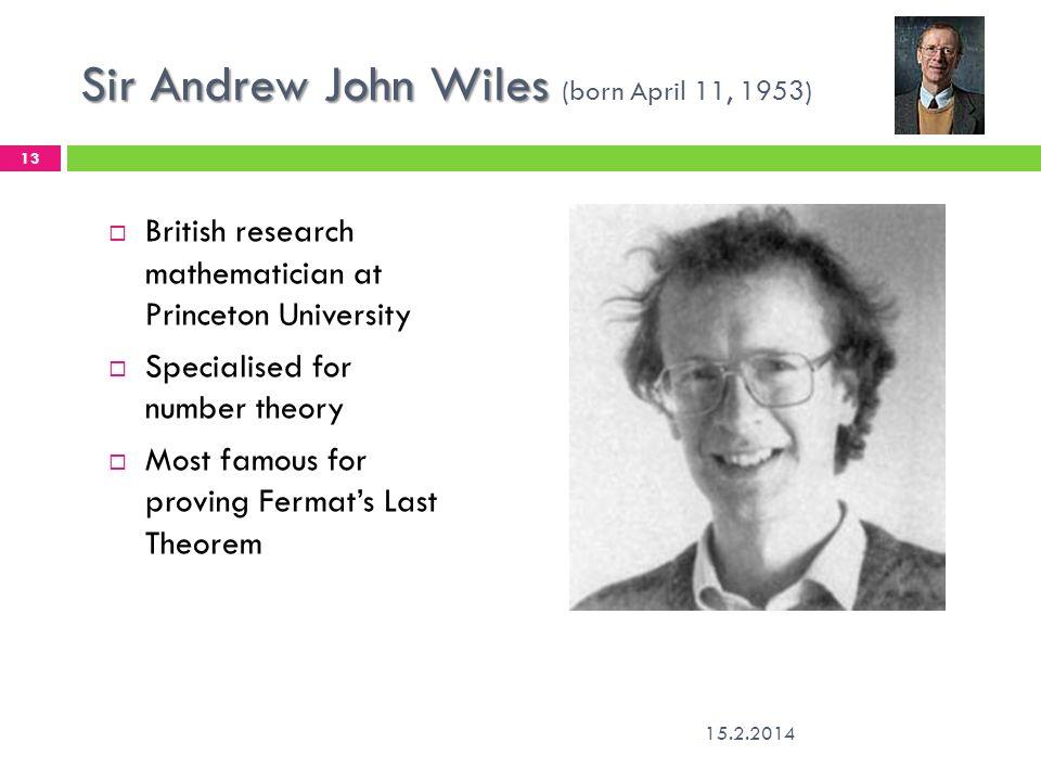 Sir Andrew John Wiles (born April 11, 1953)
