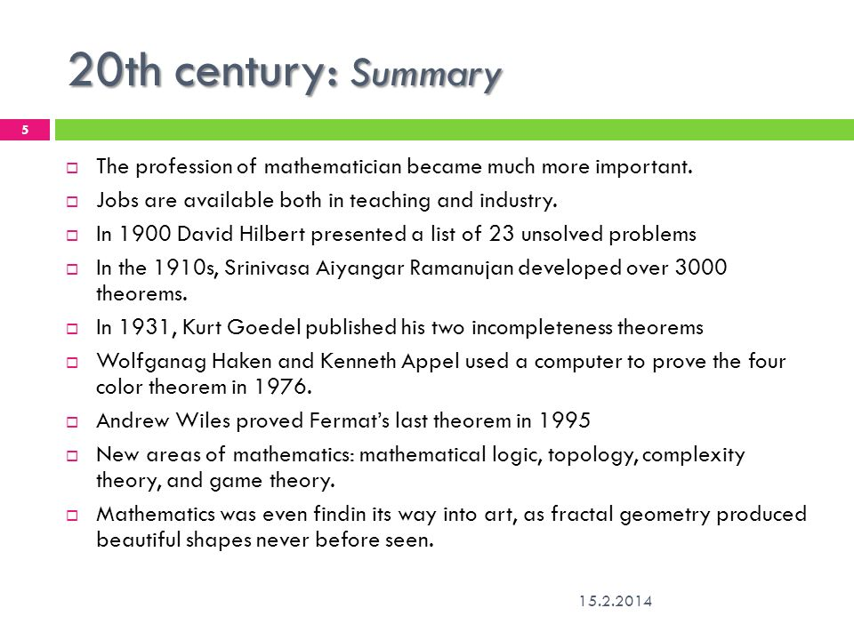 20th century: Summary The profession of mathematician became much more important. Jobs are available both in teaching and industry.