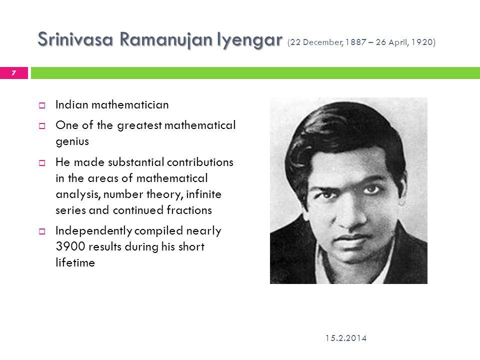 Srinivasa Ramanujan Iyengar (22 December, 1887 – 26 April, 1920)